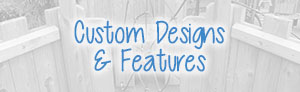 Custom Design and Features